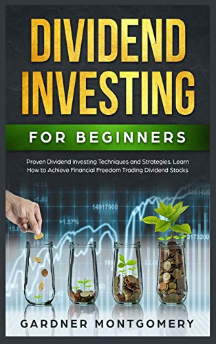 Dividend Investing for Beginners: Proven Dividend Investing Techniques and Strategies. Learn How to Achieve Financial Freedom Tr