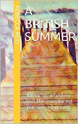 A British Summer: Dreams, whiskey and the misplaced passion of youth. (English Edition)