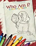 Who Am I? (And What Am I Doing Here?) Volume 2 Coloring Book