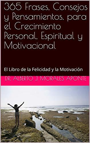 365 Frases, Consejos y Pensamientos, para el Crecimiento Personal, Espiritual y Motivacional:...