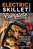 Electric Skillet Cookbook Complete: Big Mouth Watering Recipes for your Best Rated BPA Free Nonstick Energy...