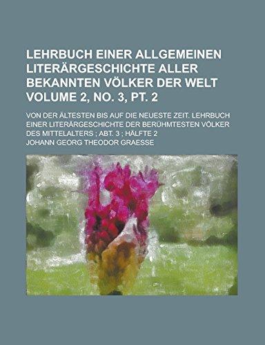 Lehrbuch Einer Allgemeinen Literargeschichte Aller Bekannten Volker Der Welt; Von Der Altesten Bis Auf Die Neueste Zeit. Lehrbuch Einer ... Mittelalters; Abt. 3; Volume 2, No. 3, PT. 2