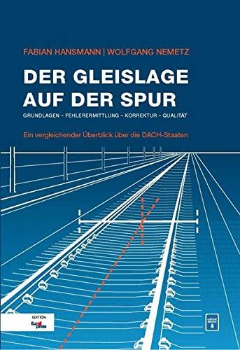 Der Gleislage auf der Spur: Grundlagen - Fehlerermittlung - Korrektur - Qualität / Ein vergleichender Überblick über die DACH-Staaten