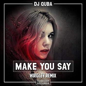 Make You Say (Wrigley Remix)