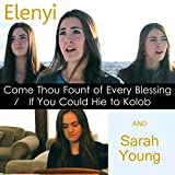 Come Thou Fount of Every Blessing / If You Could Hie to Kolob (feat. Sarah Young)