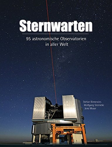 Sternwarten: 95 astronomische Observatorien in aller Welt