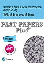 Revise Pearson Edexcel GCSE (9-1) Mathematics Higher Past Papers Plus (REVISE Edexcel GCSE Maths 2015)
