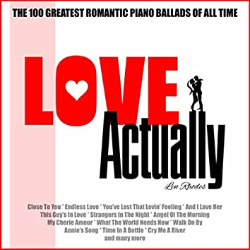 Love Actually - The 100 Greatest Romantic Piano Ballads Of All Time