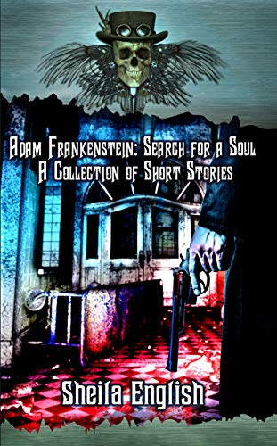 Adam Frankenstein: Search for a Soul: A Collection of Short Stories (Adam Frankenstein Short Stories Book 2) by [Sheila English]