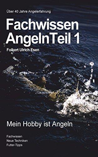 Fachwissen Angeln Teil1: Mein Hobby ist Angeln!, Angelbuch, (Fachwissen Angeln Teil 1 0)