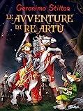 Le avventure di re Artù. Ediz. illustrata...