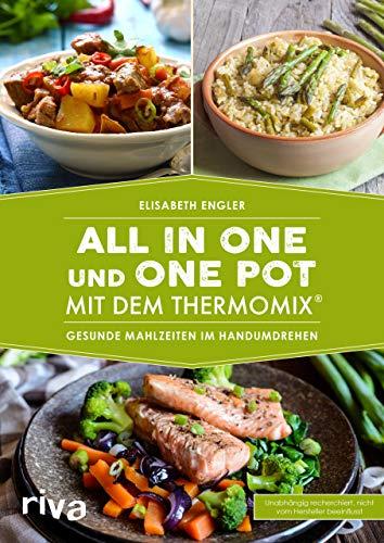 All in one und One Pot mit dem Thermomix®: Gesunde Mahlzeiten im Handumdrehen