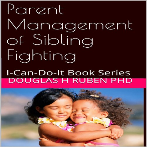 Parent Management of Sibling Fighting     I-Can-Do-It Book Series              By:                                                                                                                                 Douglas H. Ruben PhD                               Narrated by:                                                                                                                                 Don Baarns                      Length: 19 mins     Not rated yet     Overall 0.0