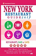 New York Restaurant Guide 2019: Best Rated Restaurants in New York City - 500 restaurants, bars and cafés recommended for visitors, 2019