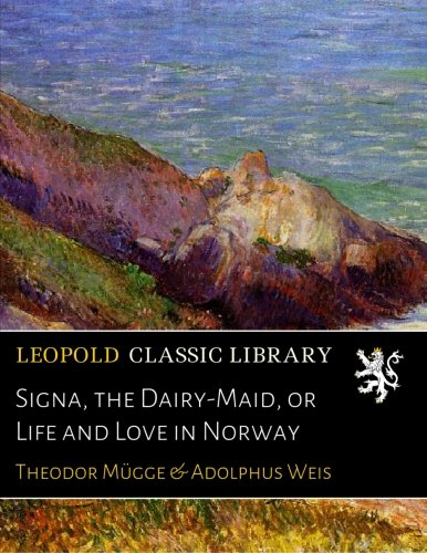 Signa, the Dairy-Maid, or Life and Love in Norway