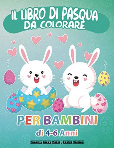 Libro di Pasqua da Colorare: Per Bambini di 4-6 Anni