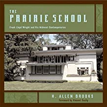 The Prairie School: Frank Lloyd Wright and His Midwest Contemporaries