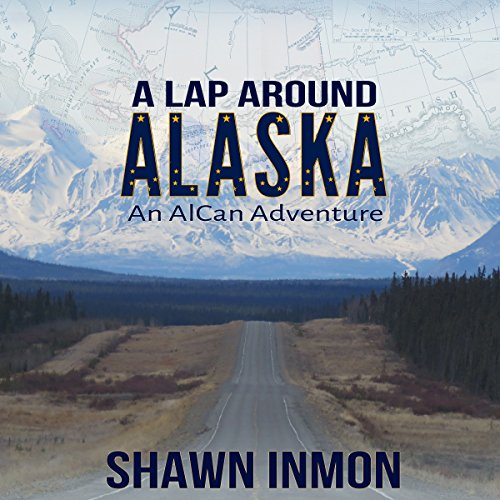 A Lap Around Alaska: An AlCan Adventure audiobook cover art
