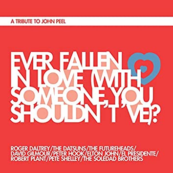 Ever Fallen In Love (With Someone You Shouldn't've)?