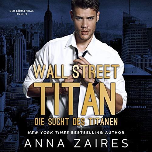 Wall Street Titan - Die Sucht des Titanen [Wall Street Titan - The Titan's Addiction]  By  cover art