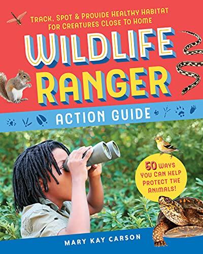 Wildlife Ranger Action Guide: Track, Spot & Provide Healthy Habitat for...