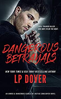 Dangerous Betrayals: An Armed & Dangerous/Circle of Justice Crossover Novel by [L.P. Dover]