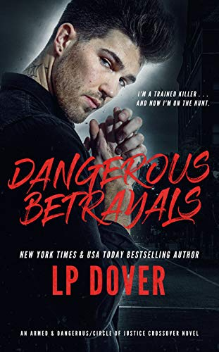 Dangerous Betrayals: An Armed & Dangerous/Circle of Justice Crossover Novel (English Edition)