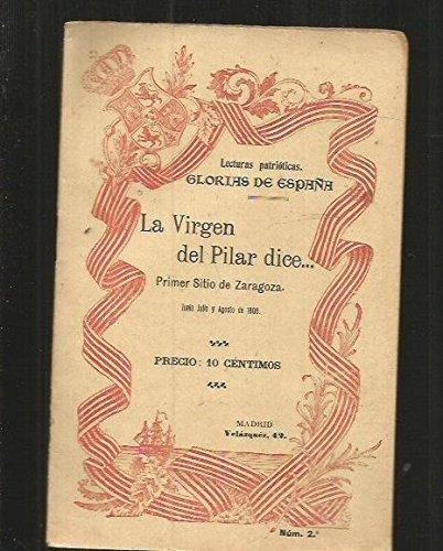 VIRGEN DEL PILAR DICE... - LA. PRIMER SITIO DE ZARAGOZA. JUNIO, JULIO Y AGOSTO DE 1808
