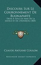 Discours Sur Le Couronnement de Buonaparte: Dedie a Tous Les Amis de La Justice Et de L'Honneur (1805)