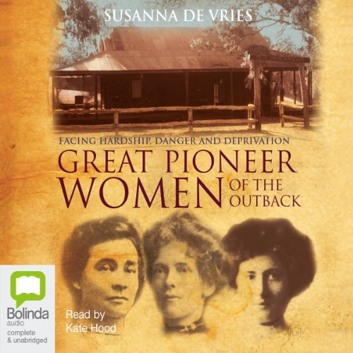 Great Pioneer Women of the Outback Audiobook By Susanna De Vries cover art