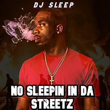 NO SLEEPIN IN DA STREETZ
