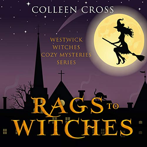 Rags to Witches: A Westwick Witches Cozy Mystery                   By:                                                                                                                                 Colleen Cross                               Narrated by:                                                                                                                                 Petrea Burchard                      Length: 5 hrs and 42 mins     33 ratings     Overall 4.7