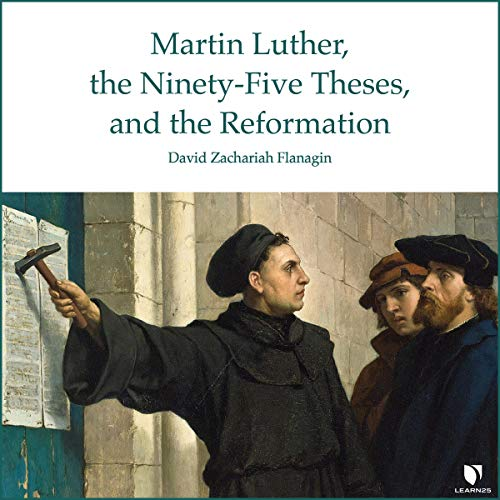 Martin Luther, the Ninety-Five Theses, and the Reformation Audiobook By David Zachariah Flanagin cover art