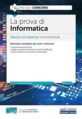 La prova di Informatica: Teoria ed esercizi commentati