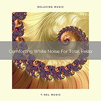 Comforting White Noise For Total Relax