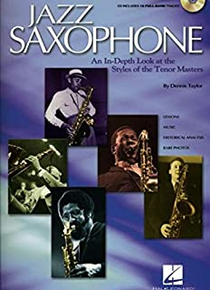 Jazz Saxophone: An In-Depth Look at the Styles of the Tenor Masters
