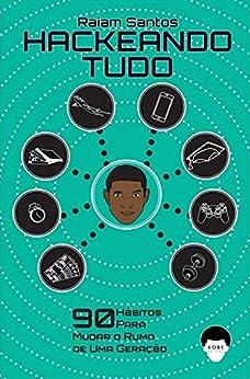 Hackeando Tudo: 90 Hábitos Para Mudar o Rumo de Uma Geração [Ebook] por [Raiam Santos, Simone Cavallari]