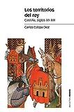 Los territorios del rey: Castilla, siglos XII-XIII (Estudios)