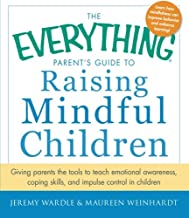 The Everything Parent's Guide to Raising Mindful Children: Giving Parents The Tools To Teach Emotional Awareness, Coping Skills, And Impulse Control In Children