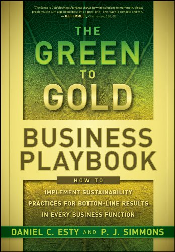 Compare Textbook Prices for The Green to Gold Business Playbook: How to Implement Sustainability Practices for Bottom-Line Results in Every Business Function 1 Edition ISBN 9780470590751 by Esty, Daniel C.,Simmons, P.J.