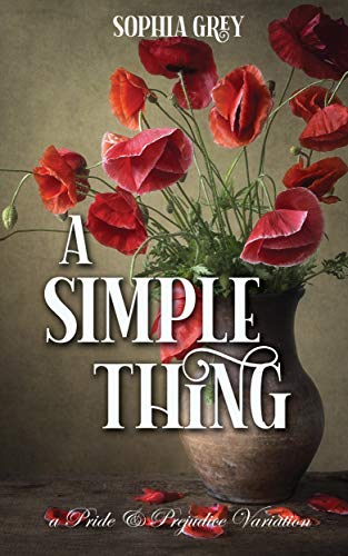 A Simple Thing: A Pride and Prejudice Variation by [Sophia Grey, A Lady]