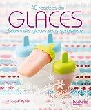 Glaces - 40 recettes de bâtonnets glacés sans sorbetière