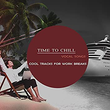Time To Chill: Vocal Songs (Cool Tracks For Work Breaks)