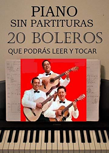 20 Boleros que podrás leer y tocar: piano sin partituras (Spanish Edition)