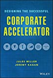 Designing the Successful Corporate Accelerator: How Startups and Big Companies can Get with the Program (English Edition)