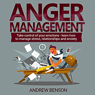 Anger Management: Take Control of Your Emotions - Learn How to Manage Stress, Relationships and Anxiety audiobook cover art
