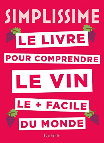 Simplissime Le livre sur le vin le + facile du monde: Le livre pour comprendre le vin le plus facile du monde