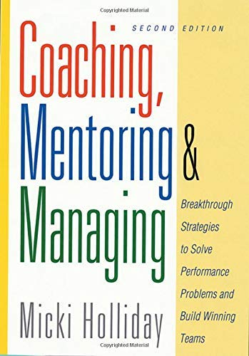 Compare Textbook Prices for Coaching, Mentoring and Managing, Second Edition: Breakthrough Strategies to Solve Performance Problems and Build Winning Teams Second Edition ISBN 9781564145840 by Holliday, Micki