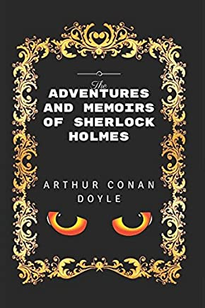 The Adventures and Memoirs of Sherlock Holmes: By Arthur Conan Doyle - Illustrated