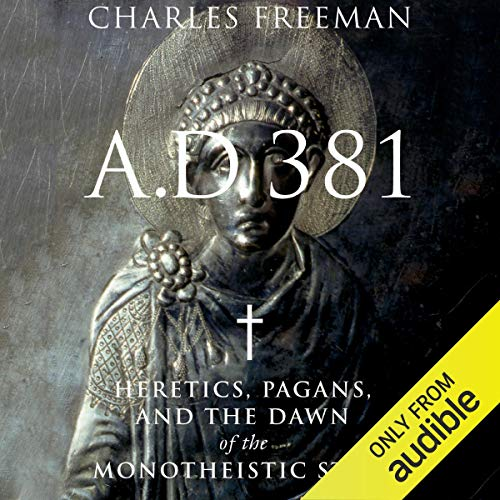A.D. 381 Audiobook By Charles Freeman cover art
